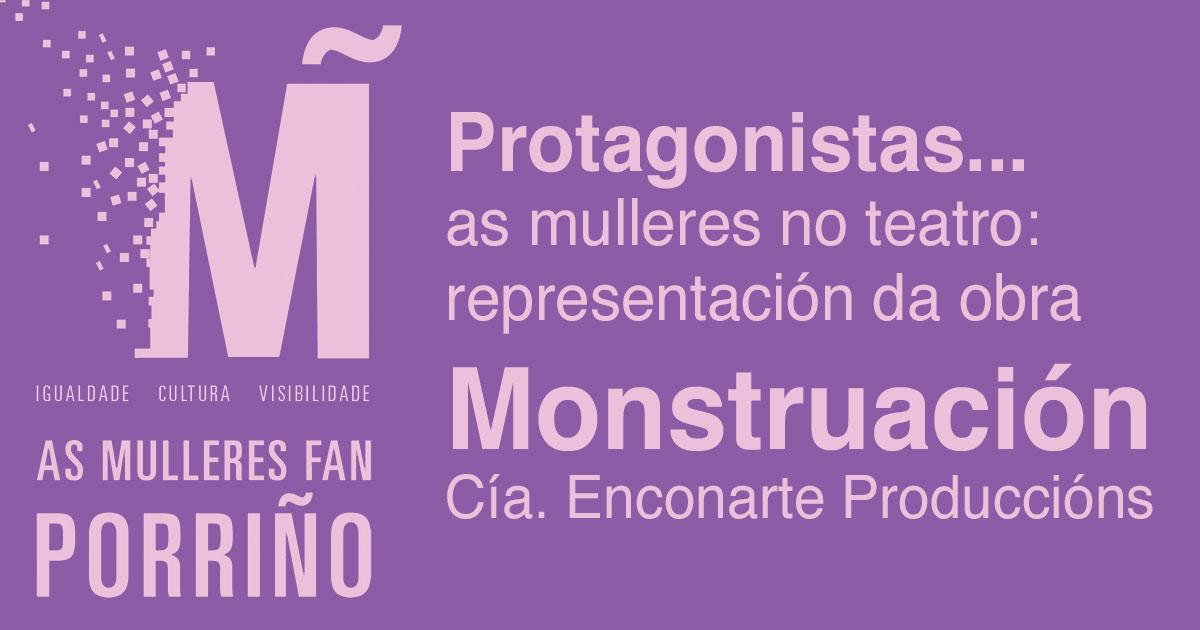 "Protagonistas... as mulleres no teatro: representación da obra ""Monstruación"""