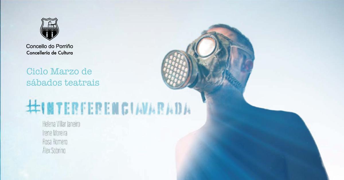 """Ciclo """"Marzo de sábados teatrais"""". Obra: """"Interferencia Varada"""""""