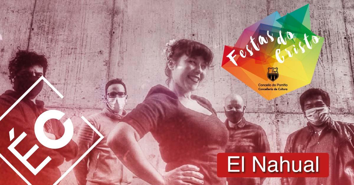 Concerto: El Nahual. Festas do Cristo 2021. Concello do Porriño